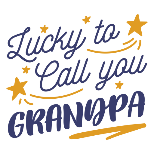 Lucky call you grandpa lettering