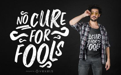 No cure for fools t-shirt design