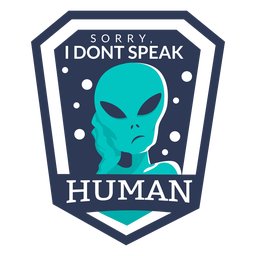 Fun alien don't speak human badge