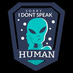 Fun alien don't speak human badge