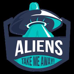 Fun Alien UFO nehmen mich weg Abzeichen
