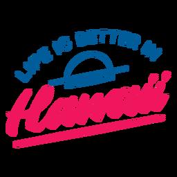 Das Leben ist besser hawaiianische Schrift
