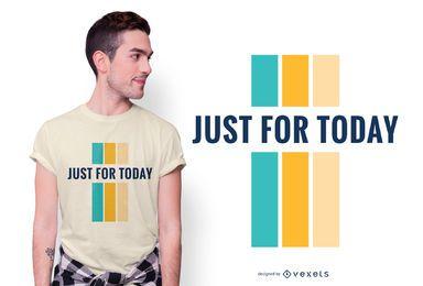 Diseño de camiseta con cita de Just For Today