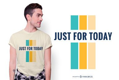 Just For Today Quote T-shirt Design