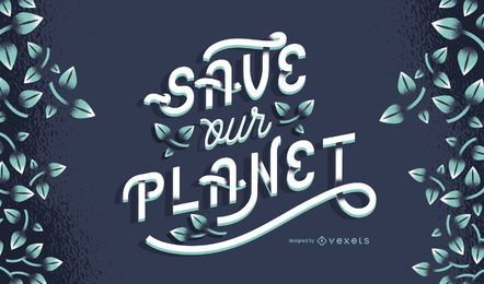 Save Our Planet Lettering Design