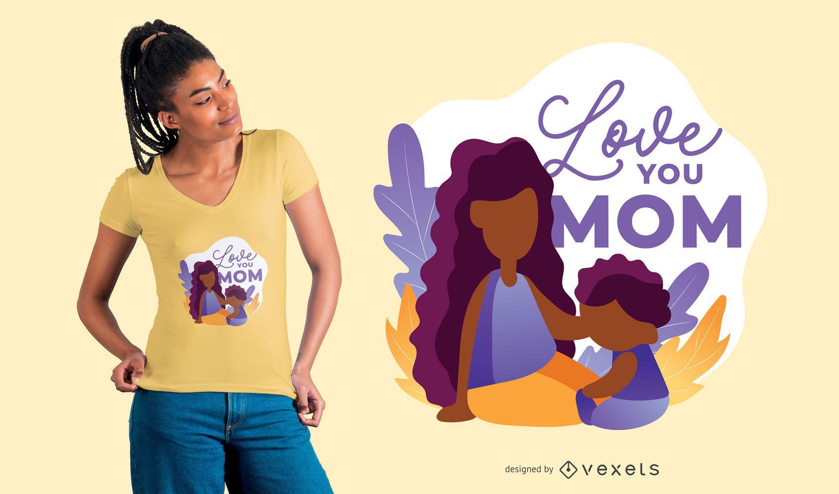 Love You Mom Illustration T-shirt Design