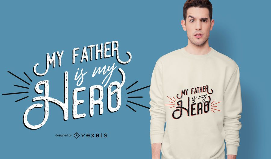 Father Hero Quote T-shirt Design