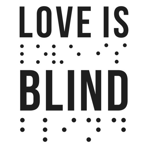 Love is blind braille lettering