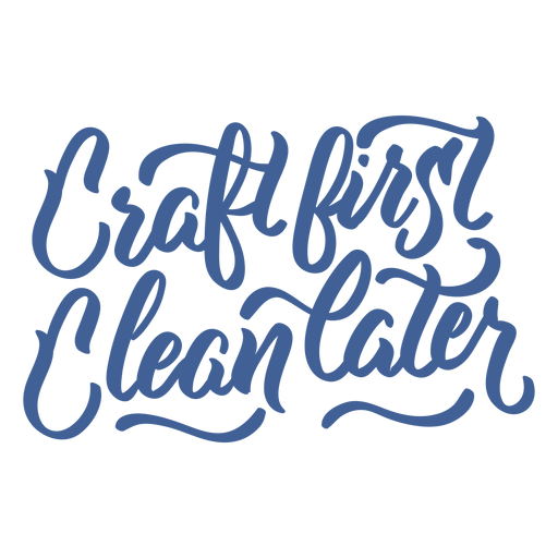 Craft first clean later Transparent PNG