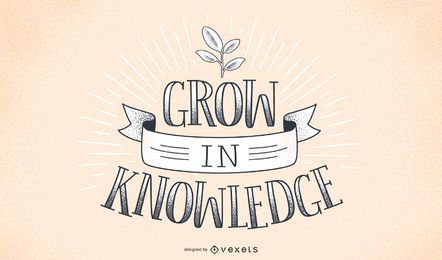 Grow in knowledge lettering design