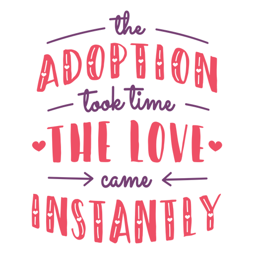 Love instantly adoption lettering Transparent PNG