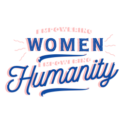 Empowering women empowering humanity lettering