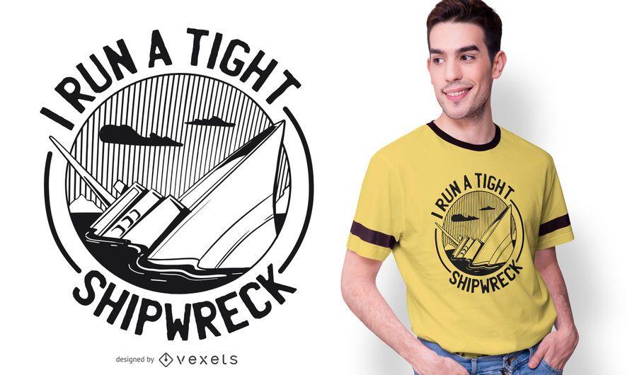 Tight Shipwreck Funny T-shirt Design
