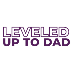 Leveled up to dad tshirt lettering