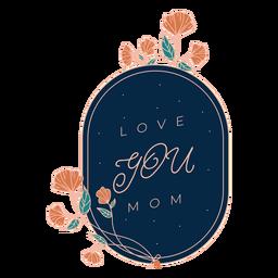 Love you mom badge