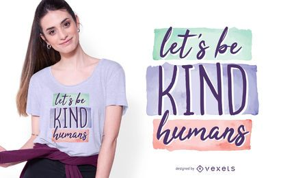 Diseño de camiseta Let Be Kind Humans Lettering