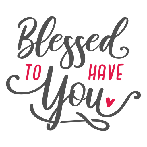 Blessed to have you lettering marriage Transparent PNG
