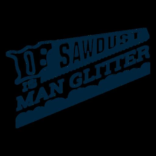 Sawdust is man glitter badge Transparent PNG