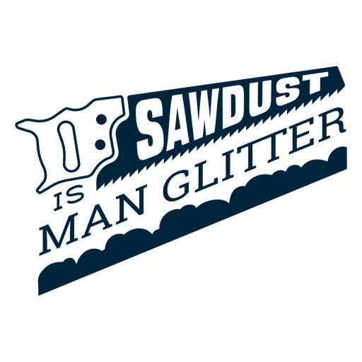 Sawdust is man glitter badge