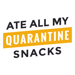 Ate all my quarantine snacks lettering