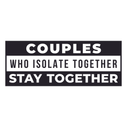 Couples who isolate together lettering