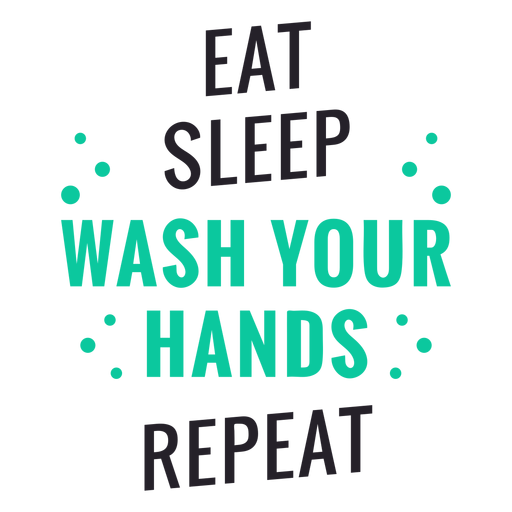 Eat sleep wash your hands lettering