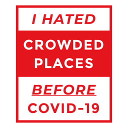 I hated crowded places badge