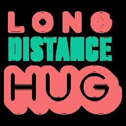 Long distance hug lettering