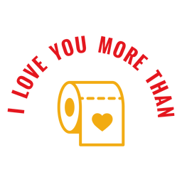 Love more than toilet paper lettering