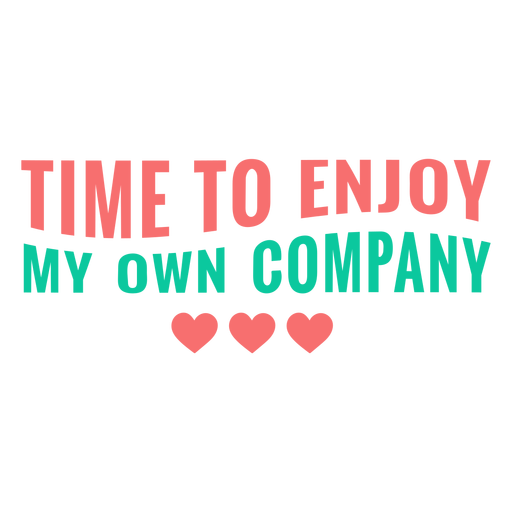 Time to enjoy my own company lettering