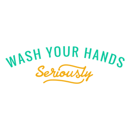 Wash your hands seriously lettering