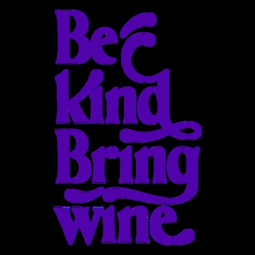 Be kind bring me wine lettering