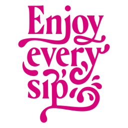 Enjoy every sip lettering