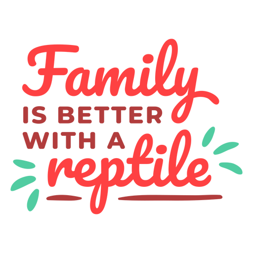 Family is better with reptile lettering Transparent PNG