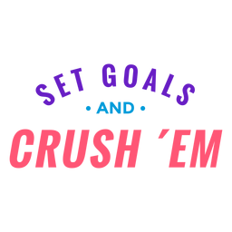 Set goals and crush them lettering