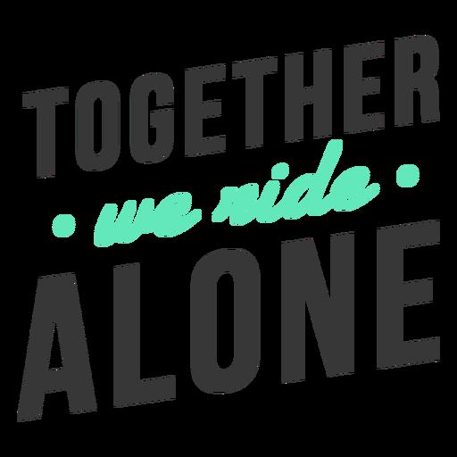 Together we ride alone lettering Transparent PNG