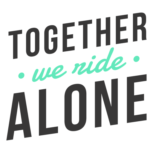 Together we ride alone lettering