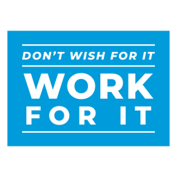 Work for it badge