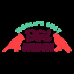 Worlds best bird mom badge