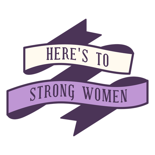 Heres to strong women badge Transparent PNG