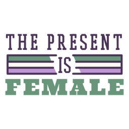 The present is female badge