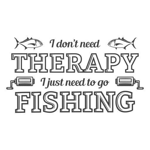 Dont need therapy fishing Transparent PNG