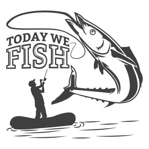 Today we fish Transparent PNG