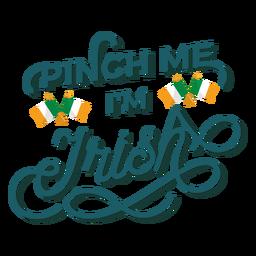 Pinch me im irish lettering
