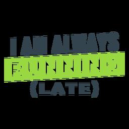 Siempre corriendo tarde divertida frase de entrenamiento