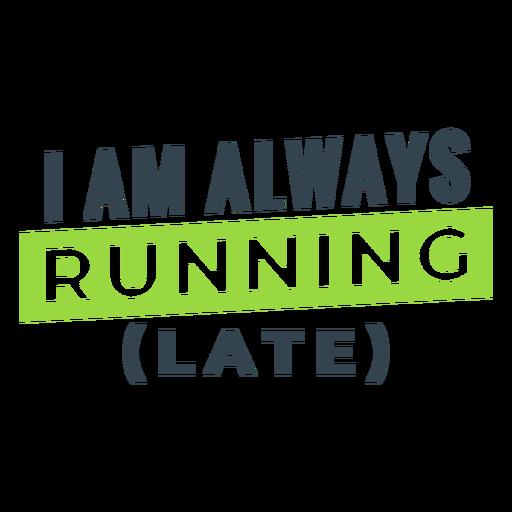 Siempre corriendo tarde divertida frase de entrenamiento Transparent PNG