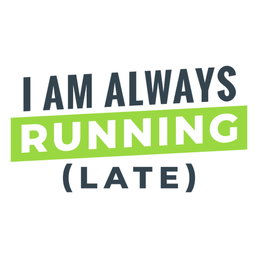 Siempre corriendo tarde frase divertida entrenamiento Transparent PNG