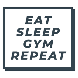 Eat sleep gym repeat phrase workout