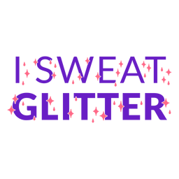 I sweat glitter workout phrase