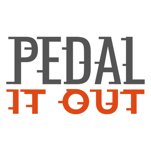 Pedal it out quote design